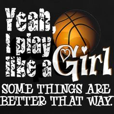 "Basketball with ""Yeah I play like a girl"" quote"